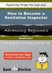 How to Become a Sanitation Inspector - How to Become a Sanitation Inspector ebook by Daron Blanchette