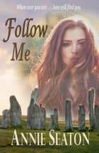 Follow Me ebook by Annie Seaton