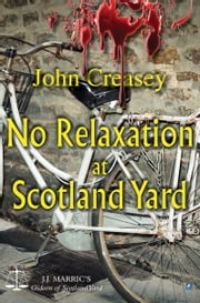 No Relaxation At Scotland Yard: (Writing as JJ Marric) ebook by John Creasey