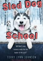 Sled Dog School ebook by Terry Lynn Johnson