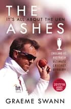 The Ashes: It's All About the Urn - England vs. Australia: ultimate cricket rivalry ebook by Graeme Swann