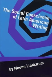 The Social Conscience of Latin American Writing ebook by Naomi Lindstrom