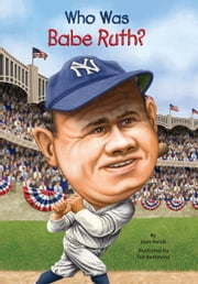 Who Was Babe Ruth? ebook by Joan Holub,Ted Hammond,Nancy Harrison