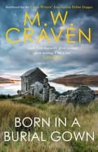 Born in a Burial Gown ebook by M. W. Craven