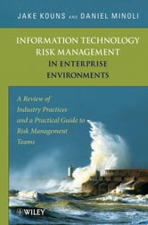 Information Technology Risk Management in Enterprise Environments - A Review of Industry Practices and a Practical Guide to Risk Management Teams ebook by Jake Kouns,Daniel Minoli