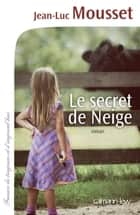 Le Secret de Neige eBook by Jean-Luc Mousset