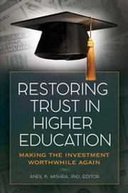 Restoring Trust in Higher Education: Making the Investment Worthwhile Again ebook by