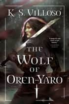 The Wolf of Oren-Yaro ebook by K. S. Villoso