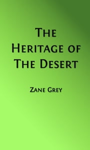 The Heritage of the Desert (Illustrated Edition) ebook by Zane Grey