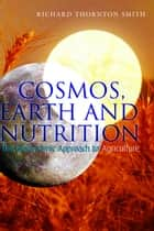 Cosmos, Earth and Nutrition ebook by Richard Thornton Smith