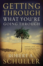 Getting Through What You're Going Through ebook by Robert A. Schuller