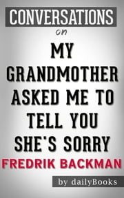My Grandmother Asked Me to Tell You She's Sorry: A Novel by Fredrik Backman | Conversation Starters ebook by Daily Books