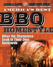America's Best BBQ - Homestyle - What the Champions Cook in Their Own Backyards ebook by Ardie A. Davis, PhB,Chef Paul Kirk, CWC, PhB, BSAS