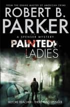 Painted Ladies ebook by Robert B. Parker, Robert B Parker
