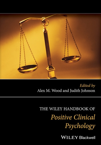 The Wiley Handbook of Positive Clinical Psychology ebook by