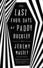 The Last Four Days of Paddy Buckley - A Novel ebook by Jeremy Massey
