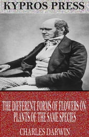 The Different Forms of Flowers on Plants of the Same Species ebook by Charles Darwin
