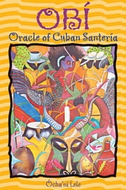 Obí: Oracle of Cuban Santería - Oracle of Cuban Santería ebook by Ócha'ni Lele