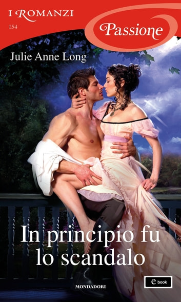 In principio fu lo scandalo (I Romanzi Passione) ebook by Julie Anne Long