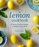 The Lemon Cookbook (EBK) - 50 Sweet & Savory Recipes to Brighten Every Meal ebook by Ellen Jackson