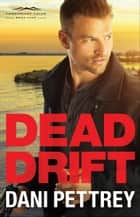 Dead Drift (Chesapeake Valor Book #4) ebook by Dani Pettrey