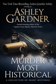 Murder Most Historical - A Collection of Short Mysteries ebook by Ashley Gardner,Jennifer Ashley