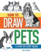 How To Draw Pets - A Step-by-Step Guide ebook by Aimee Willsher