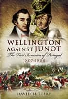 Wellington Against Junot ebook by David Buttery