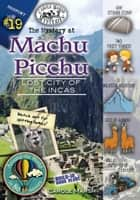 The Mystery at Machu Picchu (Lost City of the Incas, Peru) ebook by Carole Marsh