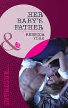Her Baby's Father (Mills & Boon Intrigue) ebook by Rebecca York