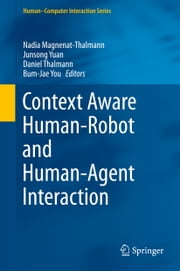 Context Aware Human-Robot and Human-Agent Interaction ebook by Nadia Magnenat-Thalmann,Junsong Yuan,Daniel Thalmann,Bum-Jae You