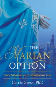The Marian Option - God's Solution to a Civilization in Crisis ebook by Carrie Cress