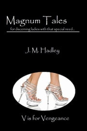 Magnum Tales ~ V is for Vengeance ebook by J.M. Hadley