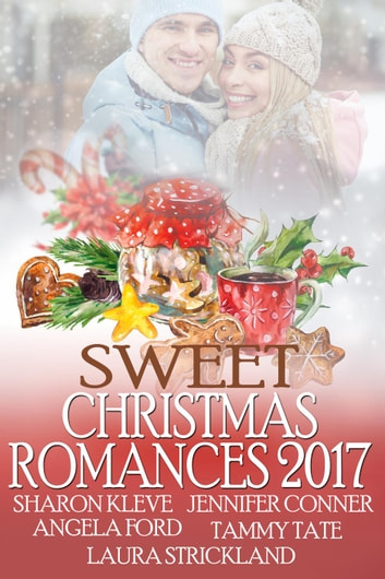 Sweet Christmas Romances 2017 ebook by Jennifer Conner,Sharon Kleve,Laura Strickland,Angela Ford,Tammy Tate