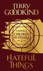Hateful Things - The Children of D'Hara, episode 2 ebook by Terry Goodkind