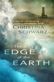 The Edge of the Earth - A Novel ebook by Christina Schwarz