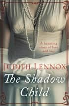The Shadow Child ebook by Judith Lennox