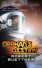 Orphan's Destiny ebook by Robert Buettner