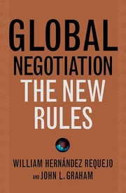 Global Negotiation - The New Rules ebook by William Hernández Requejo,John L. Graham