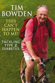 This Can't Happen to Me!: Tackling Type 2 Diabetes ebook by Bowden, Tim