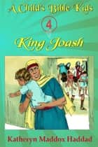 King Joash ebook by Katheryn Maddox Haddad