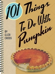 101 Things to do with Pumpkin ebook by Eliza Cross