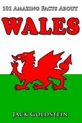 101 Amazing Facts about Wales ebook by Jack Goldstein
