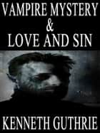 Vampire Mystery and Love and Sin (Two Story Pack) ebook by Kenneth Guthrie