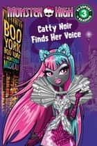 Monster High: Boo York, Boo York: Catty Noir Finds Her Voice ebook by Perdita Finn