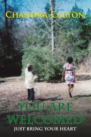 You are welcomed - Just bring your heart ebook by Chandra Calton