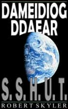 Dameidiog Ddaear - 001 - S.S.H.U.T. ebook by Robert Skyler