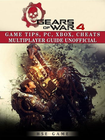 Gears of War 4 Game Tips, Pc, Xbox, Cheats Multiplayer Guide Unofficial