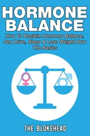 Hormone Balance How To Reclaim Hormone Balance, Sex Drive, Sleep & Lose Weight Now: The Basics ebook by Kobo.Web.Store.Products.Fields.ContributorFieldViewModel