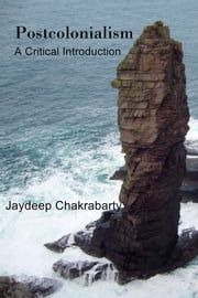 Postcolonialism - A Critical Introduction ebook by Jaydeep Chakrabarty
